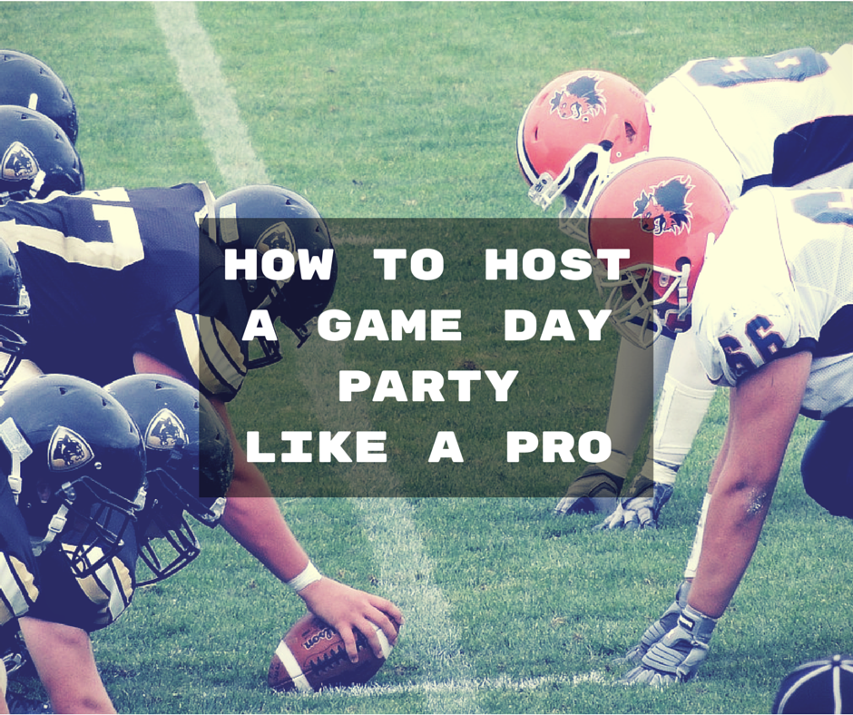 Football Season Is Here How To Host A Pro Game Day Party