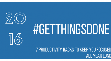 7 Productivity Hacks to Help You #Gethingsdone all Year Long!