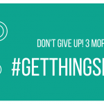 Don't Give Up! 3 More Ways to #GETTHINGSDONE This Year!