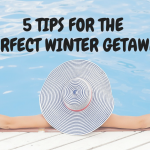 Adventure is Calling! 5 Tips for the Perfect Winter Getaway