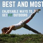 Best and Most Enjoyable Ways to Get Fit Outdoors