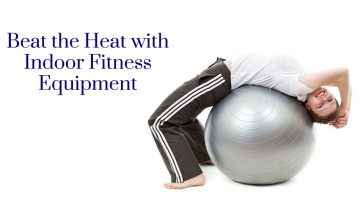 Beat the Heat with Indoor Fitness Equipment
