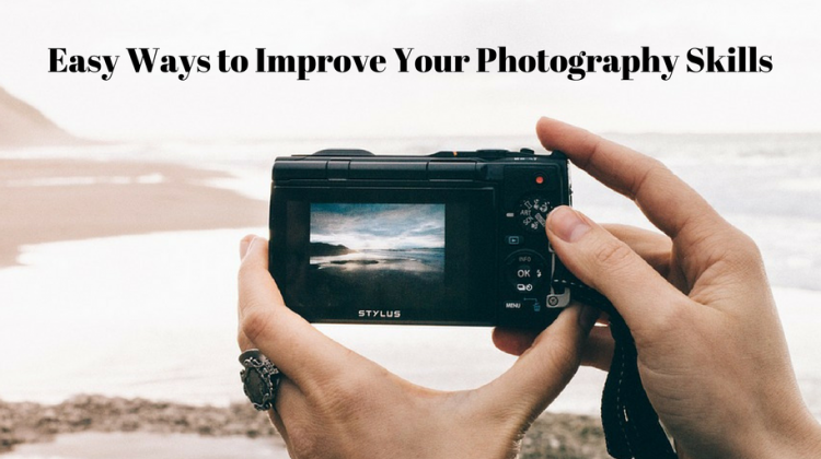 Easy Ways to Improve Your Photography Skills