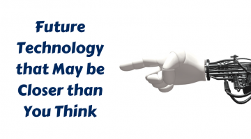 Future Technology that May be Closer than You Think