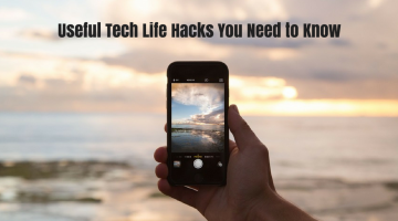 Useful Tech Life Hacks You Need to Know