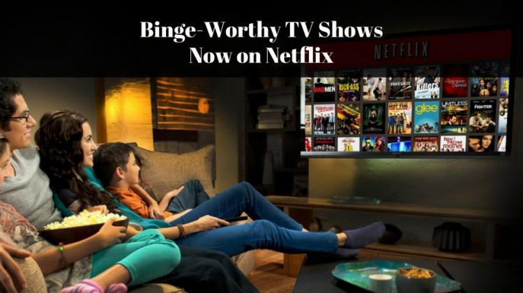 Binge-Worthy TV Shows Now on Netflix