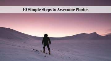 10 Simple Steps to Awesome Photos