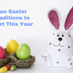 Fun Easter Traditions to Start This Year