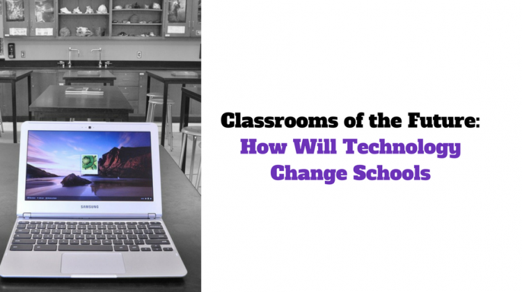 Classrooms of the Future: How Will Technology Change Schools