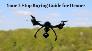 Your 1-Stop Buying Guide for Drones