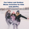Fun Indoor and Outdoor Winter Activities for Kids (and Adults)