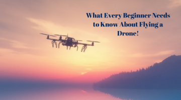 What Every Beginner Needs to Know About Flying a Drone
