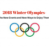 2018 Winter Olympics-The New Events and New Ways to Enjoy Them!