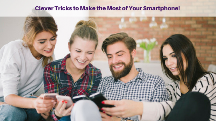 Clever Tricks to Make the Most of Your Smartphone