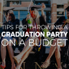 Tips for Throwing a Graduation Party on a Budget