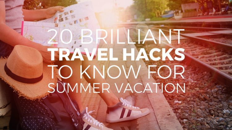 20 Brilliant Travel Hacks You Need to Know for Summer Vacation