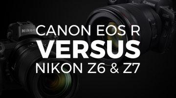 Canon EOS R vs Nikon Z6 & Z7: Battle of the New Full-Frame Mirrorless Cameras