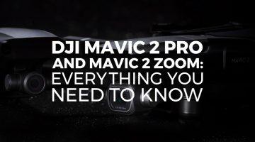DJI Mavic 2 Pro and Mavic 2 Zoom: Everything You Need to Know