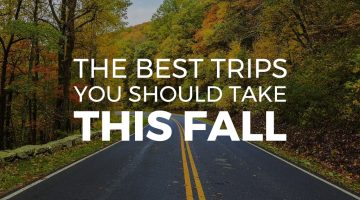 The Best Trips You Should Take this Fall
