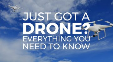 Just Got a Drone? Everything You Need to Know