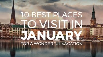 10 Best Places to Visit in January for a Wonderful Vacation