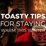 Toasty Tips for Staying Warm this Winter