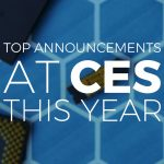 Top Announcements at CES this year